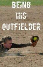 Being His Outfielder. by softball_LH2003