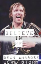 Believe in Me (WWE Dean Ambrose Love Story) by danielle_love27