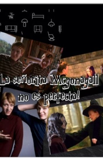 La señorita Mcgonagall no es perfecta (Fred Weasley y tu)