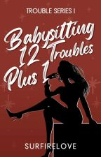 BABYSITTING 12 TROUBLES and ONE by SurfireLove