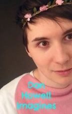 Dan Howell Imagines! by EllaMacCormack117