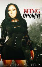 BEING Broken by _lovejanautica