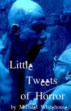 Little Tweets of Horror by MichaelWhitehouse6