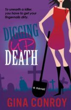 Digging Up Death by GinaConroy