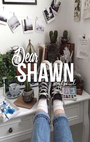 Dear Shawn.