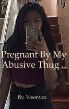 Pregnant by my abusive thug by visonycx