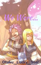 We were... (Nalu) A 3 in 1 book ✔ by otaku_Lucky_Star