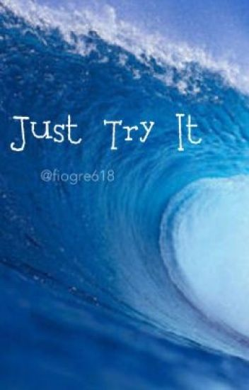 Just Try It...