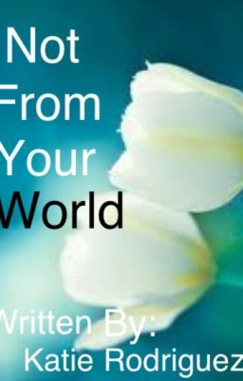 Not From Your World