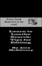 Learn to Loathe Search: Editing Tips by AlexMcGilvery