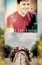 Glad I'm Here (I Should be Gone sequel completed) by OKgleek37