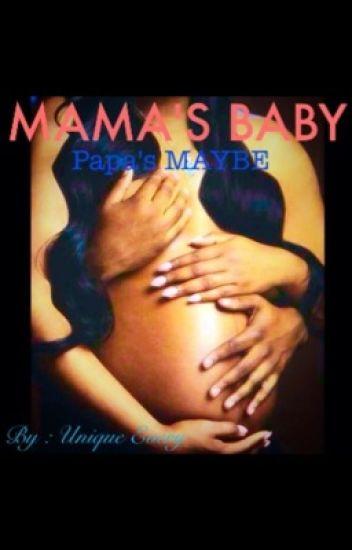 Mama's Baby, Papa's Maybe.