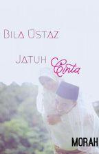 Bila Ustaz Jatuh Cinta by Morah_