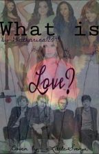 What is Love? [5Sos FF] by Katharina12345
