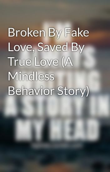 Broken By Fake Love Saved By True Love A Mindless Behavior Story