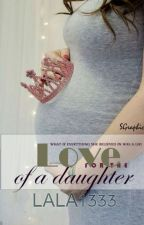 For The Love of A Daughter by lala1333