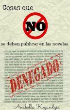 Cosas que NO se deben publicar en las novelas by AnabellaKujundzic