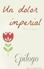 Un dolor imperial (Epílogo) by MeLissaWond3rGirl