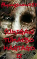 SUMIGAW TUMAKBO MAGTAGO II by flyingsnow23