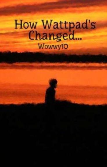 How Wattpad's Changed... by Wowwy10
