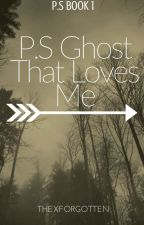 P.s Ghost that loves me (On hold) by ThexForgotten