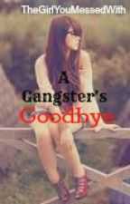 A Gangster's Goodbye by TheGirlYouMessedWith