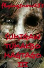 SUMIGAW TUMAKBO MAGTAGO III by flyingsnow23