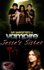 Jesse's Sister (Benny Weir/My Babysitters a Vampire Fanfiction) (On Hold) by BeccaBooBish