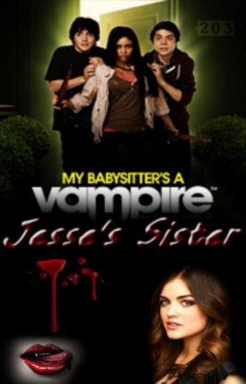 Jesse's Sister (Benny Weir/My Babysitters a Vampire Fanfiction) (On Hold)