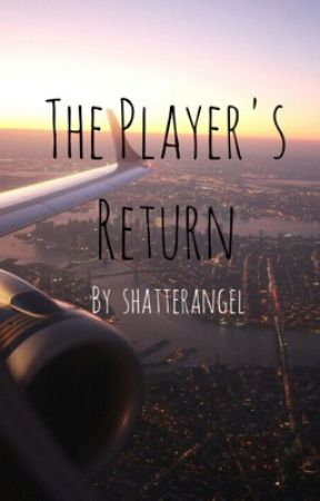 The Player's Return by ShatterAngel