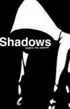 Shadows (unedited And On Hold) by Seeker_of_souls