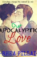 Our Apocalyptic Love by JustForThatMoment