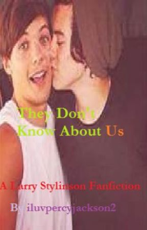They Don't Know About Us (larry fanfic) by broskiofstylinson