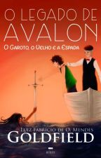 O Legado de Avalon: O Garoto, O Velho e A Espada by Goldfield