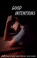 Good Intentions (on hold) by beautifulxdisasters