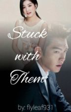 Stuck with them [COMPLETED] by jjiiiii