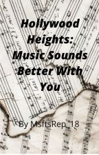 Hollywood Heights: Music Sounds Better With U (Under Editing) by MsftsRep_18