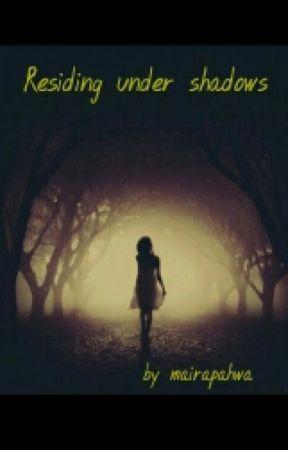 Residing under Shadows by mairapahwa