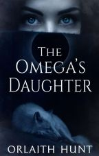 The Omega's Daughter by Myst3ry007