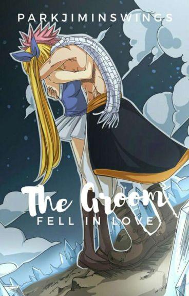The GROOM Fell in Love [NaLu] (SHORT STORY) ✅