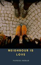 Neighbour is Love by PaprikaMerah