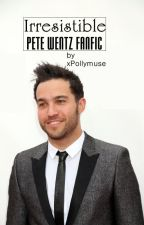 Irresistible - Pete Wentz Fanfic (Part 2) by xPollymuse
