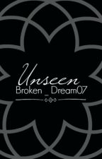 Unseen by Broken_Dream07