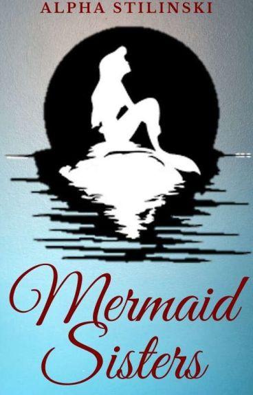Mermaid Sisters (Book 1- Completed)