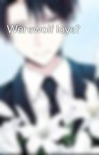 Werewolf love? by Levi-Heichou