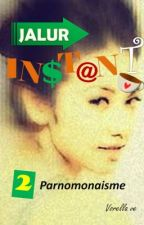 JALUR INSTANT 2: PARNOMONAISME by VorellaVe