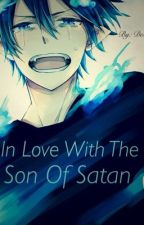 In Love With The Son Of Satan  (Blue exorcist) (RinxReader) by ImSoDelirious
