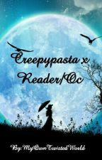 Creepypasta x Reader/oc - oneshots by MyOwnTwistedWorld
