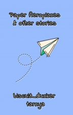 Paper Aeroplanes & Other Stories by biscuit_dunker