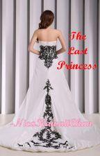 The Last Princess by NicaKawaiiChan by NicaKawaiiChan